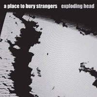Exlpoding Head<br/> by A Place To Bury Strangers