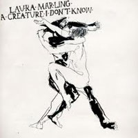 A Creature I Don't Know<br/> by Laura Marling