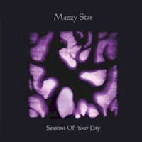 Seasons of Your Day<br/> by Mazzy Star
