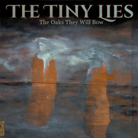 The Oaks They Will Bow<br/> by The Tiny Lies