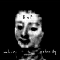 Welcome To Mediocrity<br/> by BnP