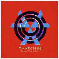 The Bones of What You Believe<br/> by Chvrches
