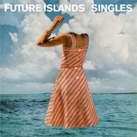 Singles<br/> by Future Islands