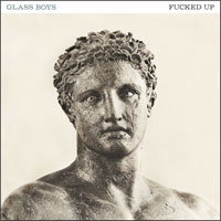 Glass Boys<br/> by Fucked Up