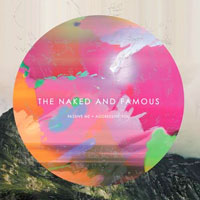 Passive Me, Agressive You<br/> by The Naked and Famous