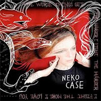 The Worse Things Get...<br/> by Neko Case