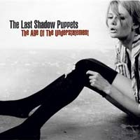 The Age Of The Understatement<br/> by The Last Shadow Puppets